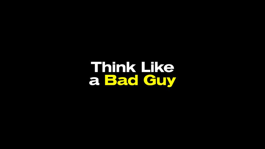 Think Like a Bad Guy