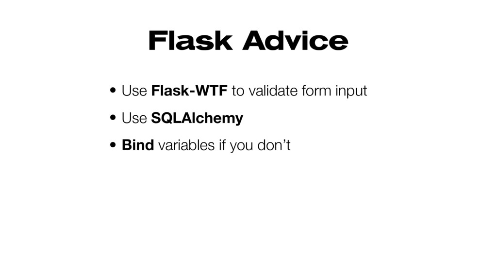 Flask Advice • Use Flask-WTF to validate form i...