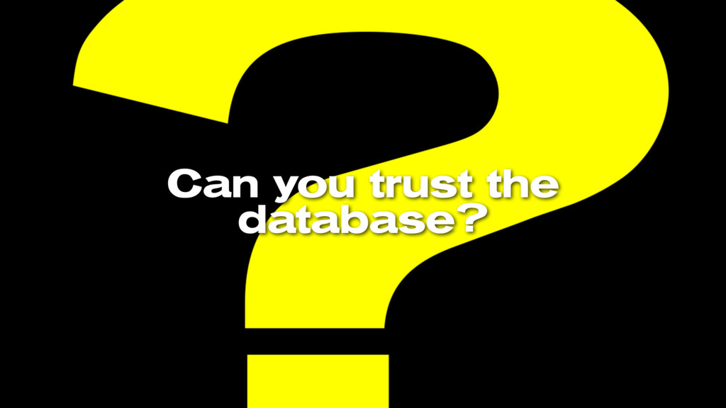 Can you trust the database?