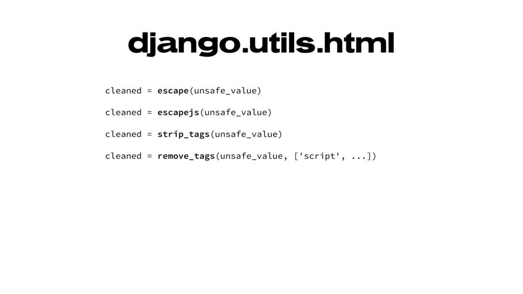 django.utils.html cleaned = escape(unsafe_value...