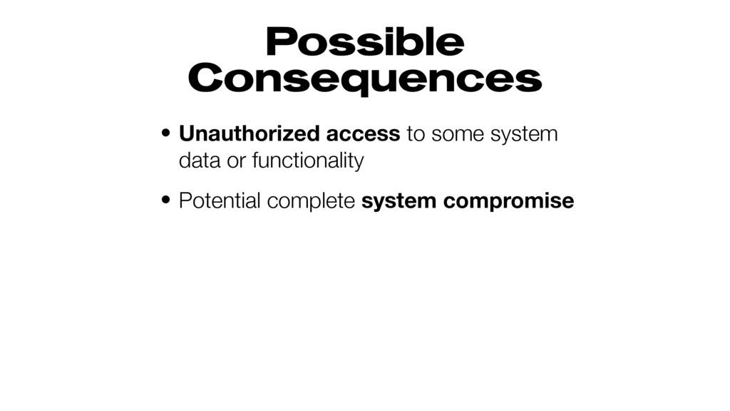 Possible Consequences • Unauthorized access to ...