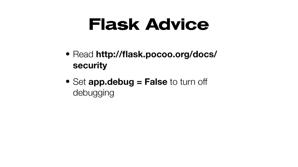 Flask Advice • Read http://flask.pocoo.org/docs/...