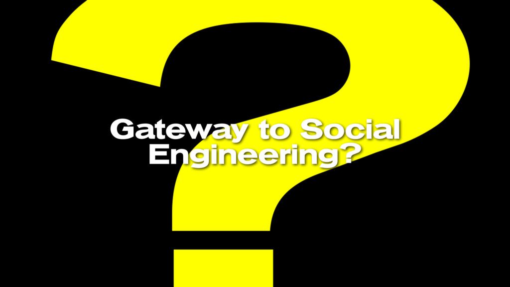 Gateway to Social Engineering?