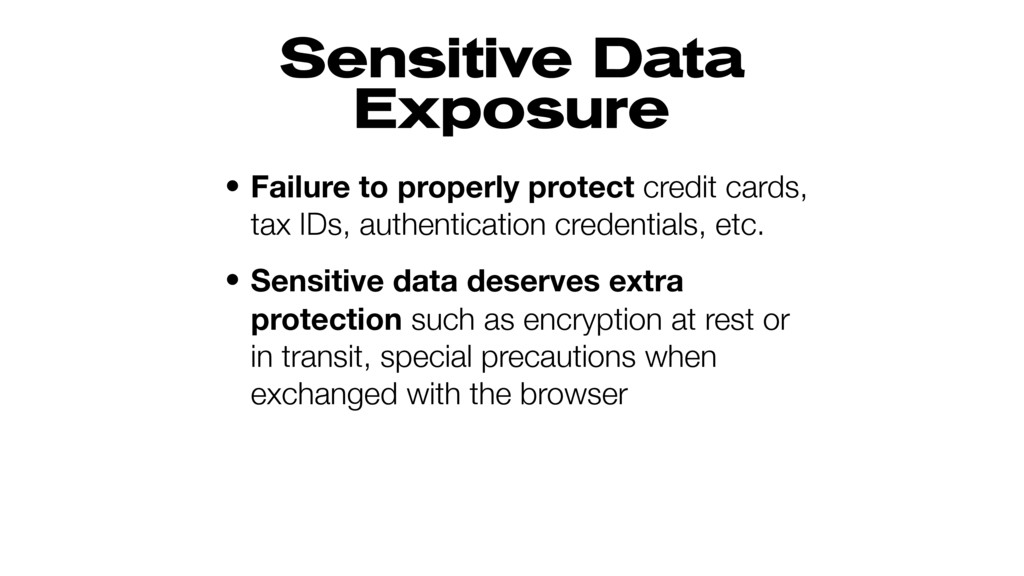 Sensitive Data Exposure • Failure to properly p...