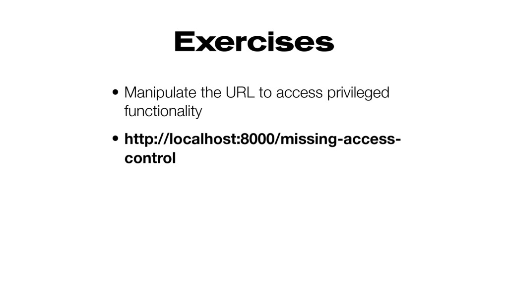 Exercises • Manipulate the URL to access privil...