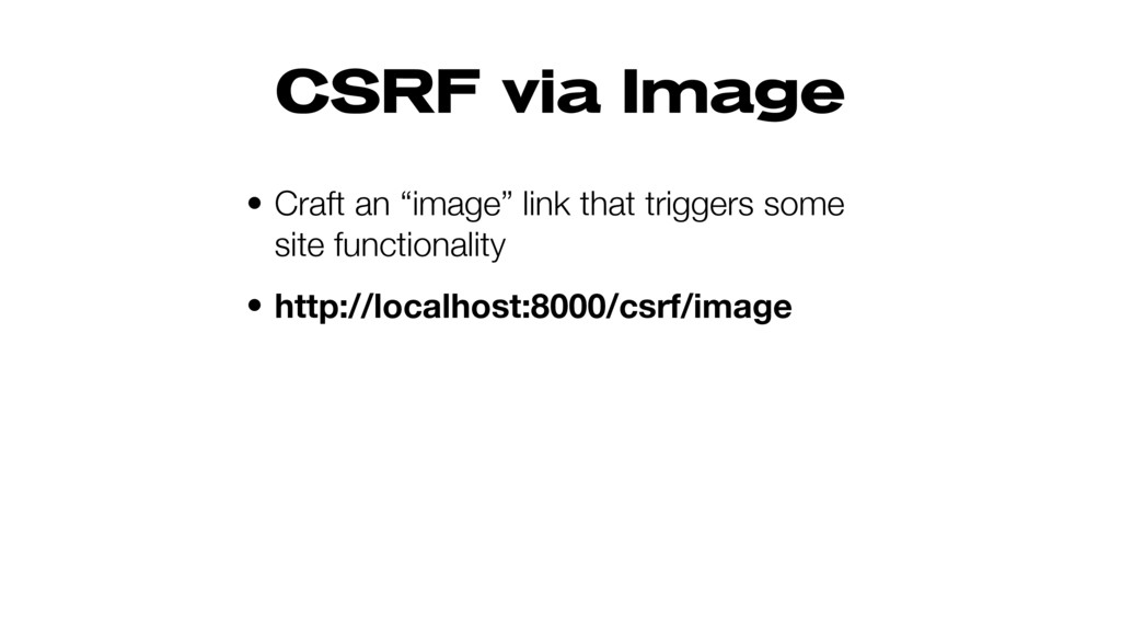 "CSRF via Image • Craft an ""image"" link that tri..."