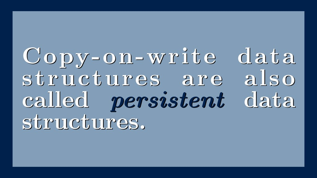 Copy-on-write data structures are also called p...