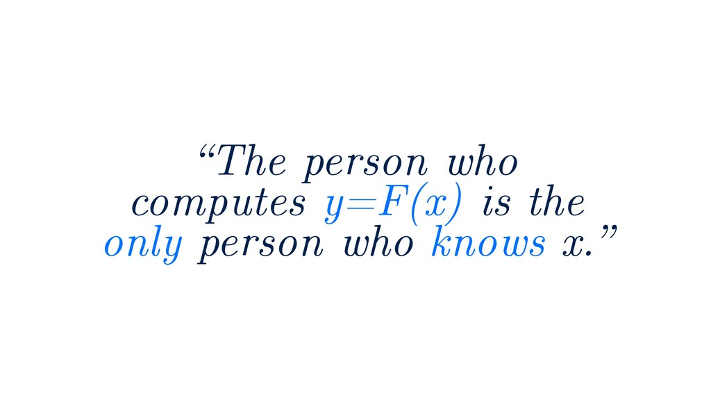 """The person who computes y=F(x) is the only per..."