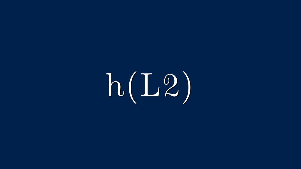 h(L2)