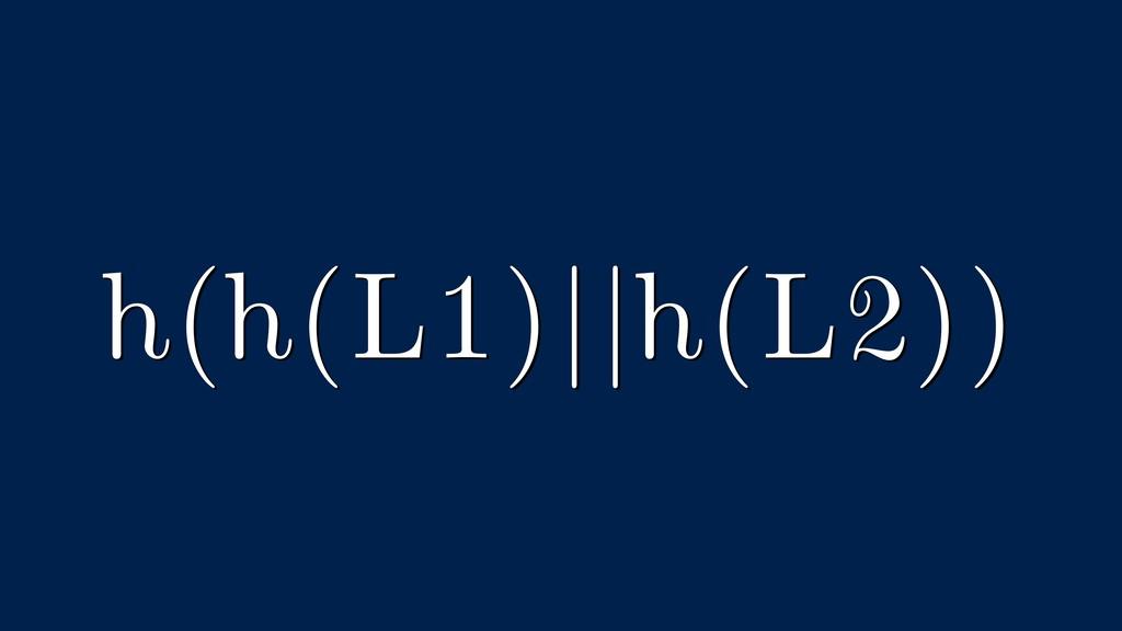 h(h(L1)||h(L2))