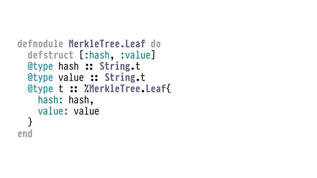 defmodule MerkleTree.Leaf do defstruct [:hash, ...