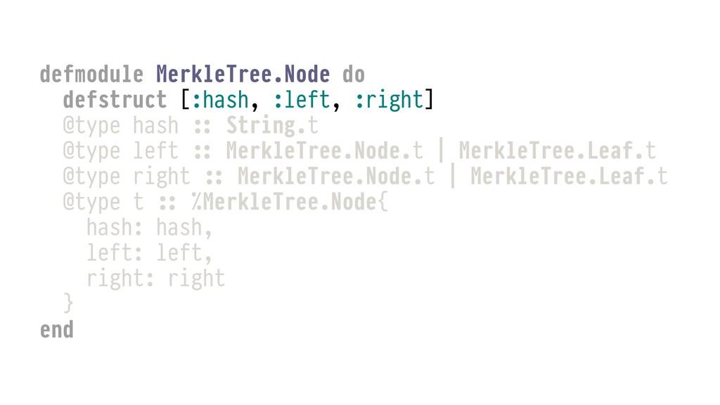 defmodule MerkleTree.Node do defstruct [:hash, ...