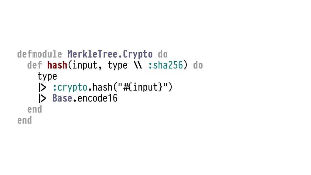 defmodule MerkleTree.Crypto do def hash(input, ...