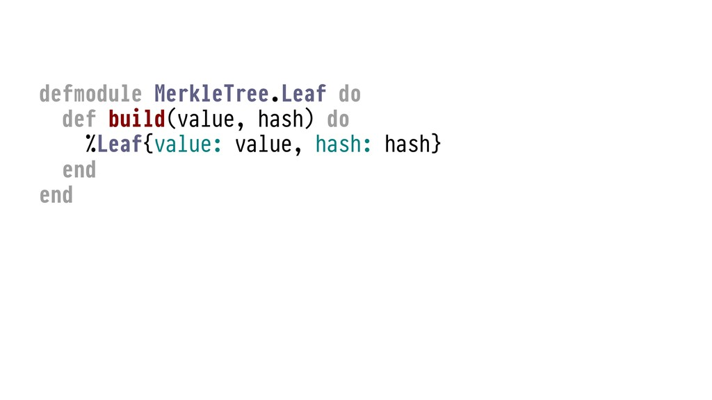 defmodule MerkleTree.Leaf do def build(value, h...