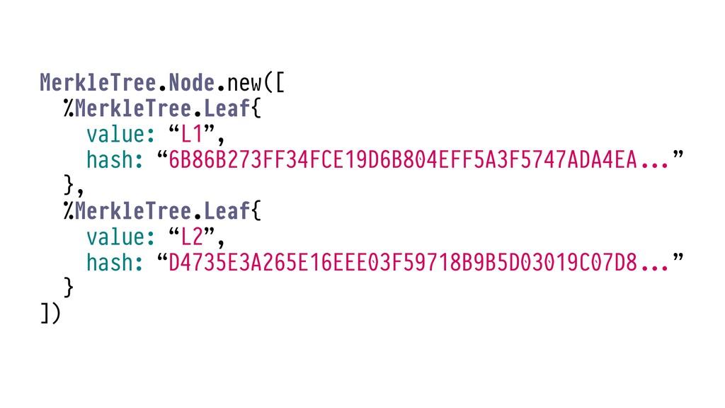 MerkleTree.Node.new([ %MerkleTree.Leaf{ value: ...