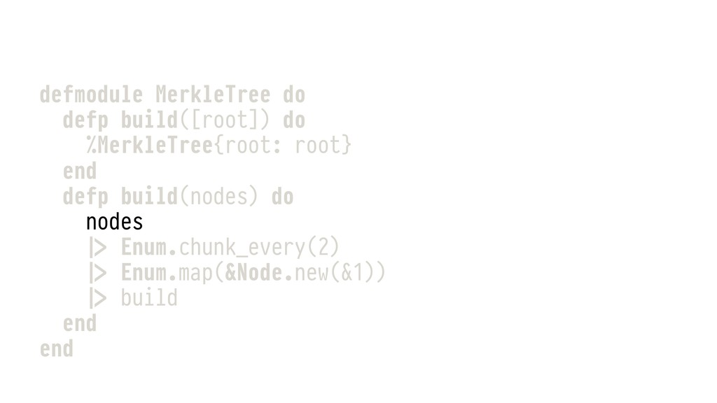 defmodule MerkleTree do defp build([root]) do %...