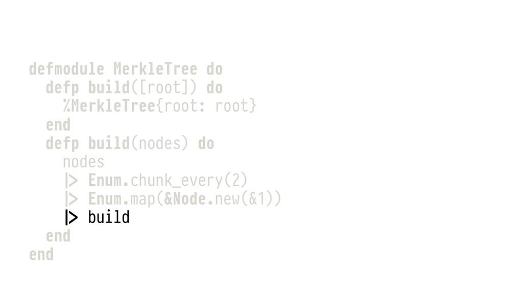 defmodule MerkleTree do defp build([root]) do %...