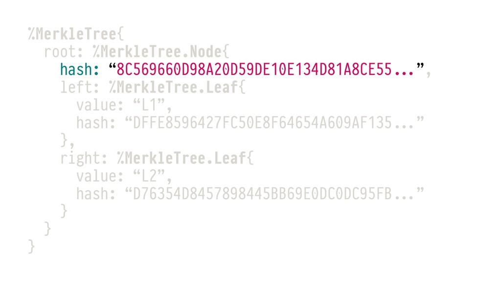 """%MerkleTree{ root: %MerkleTree.Node{ hash: """"8C5..."""