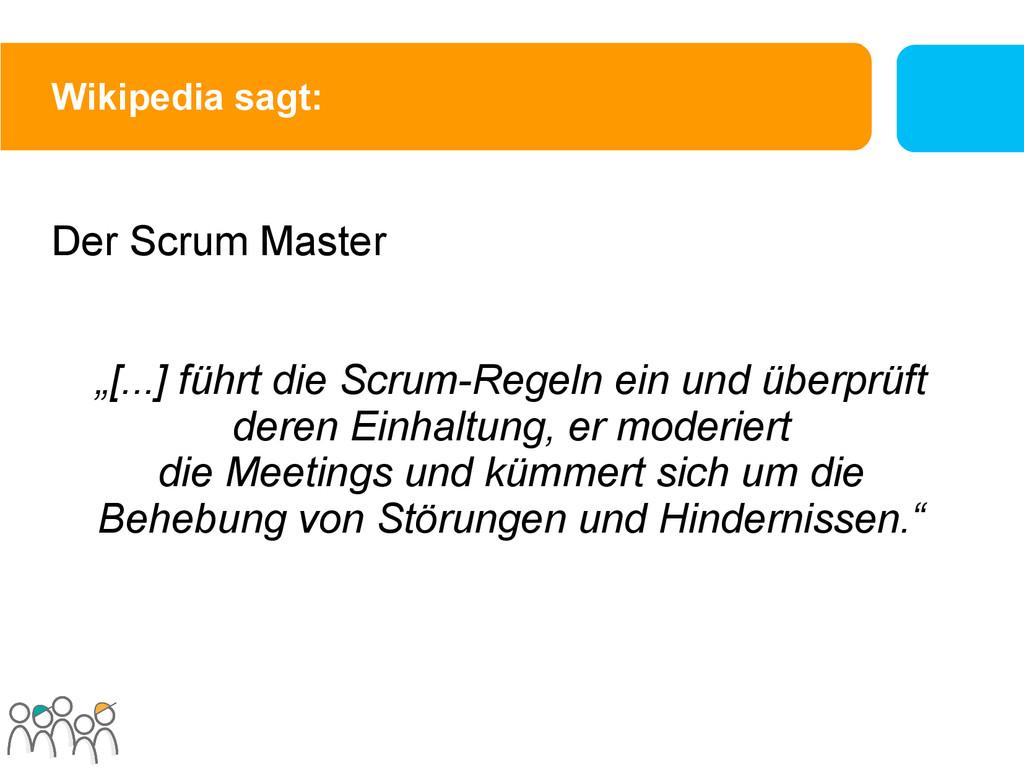 """Wikipedia sagt: Der Scrum Master """"[...] führt d..."""