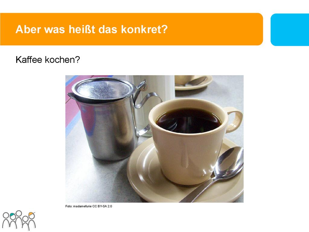 Aber was heißt das konkret? Kaffee kochen? Foto...