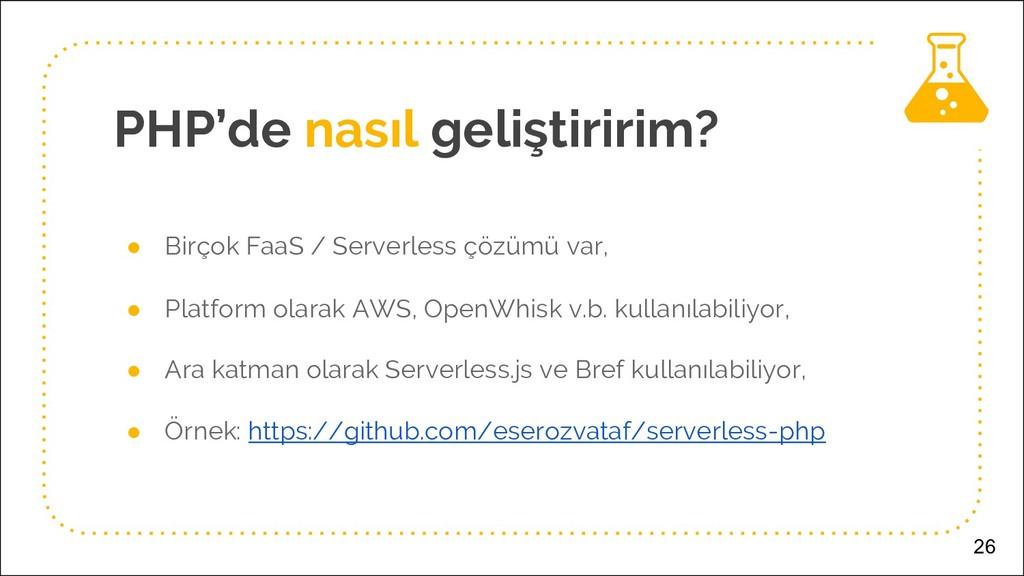 PHP'de nasıl geliştiririm? ● Birçok FaaS / Serv...