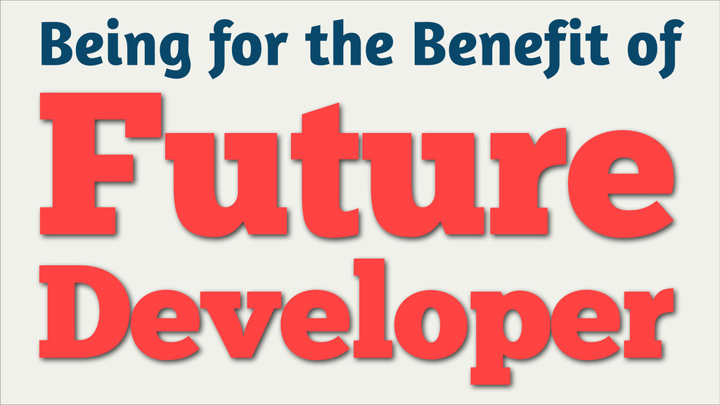 Being for the Benefit of Future Developer