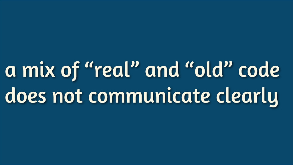 "a mix of ""real"" and ""old"" code does not communi..."
