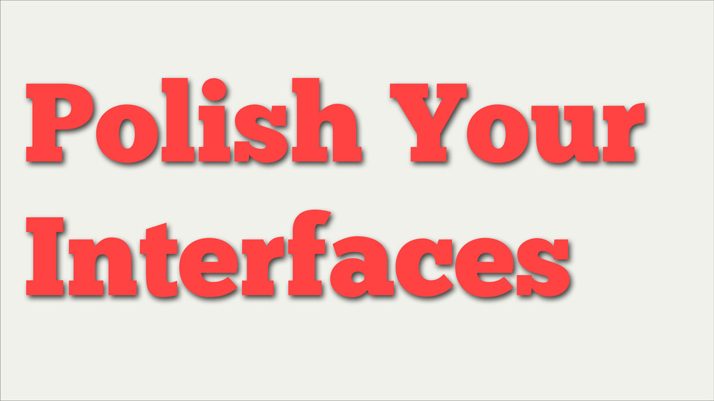 Polish Your Interfaces