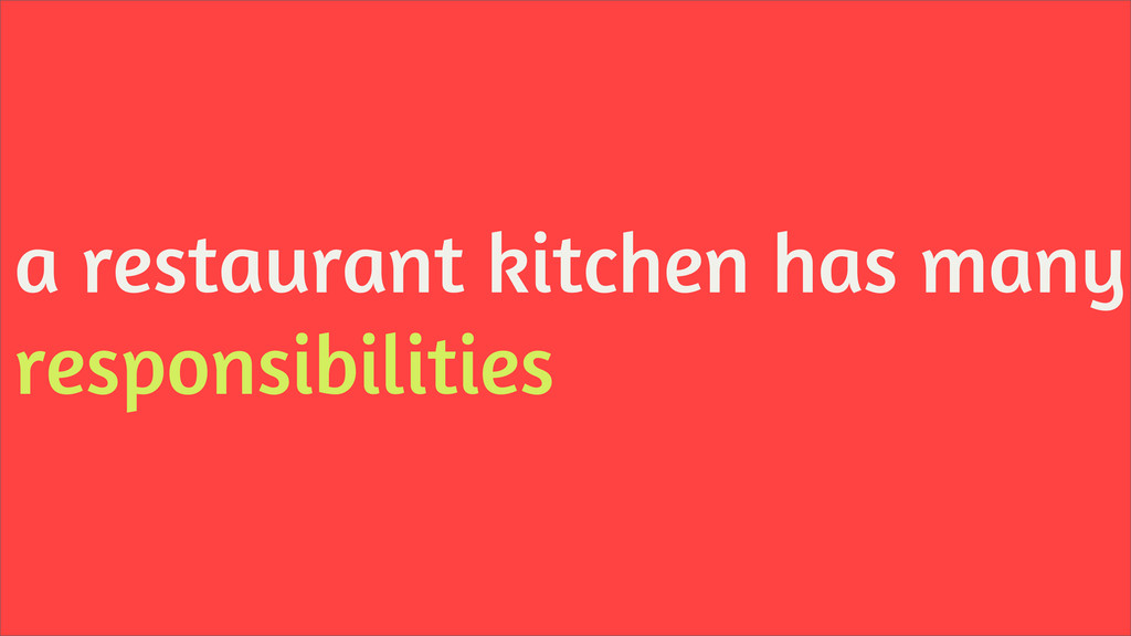 a restaurant kitchen has many responsibilities