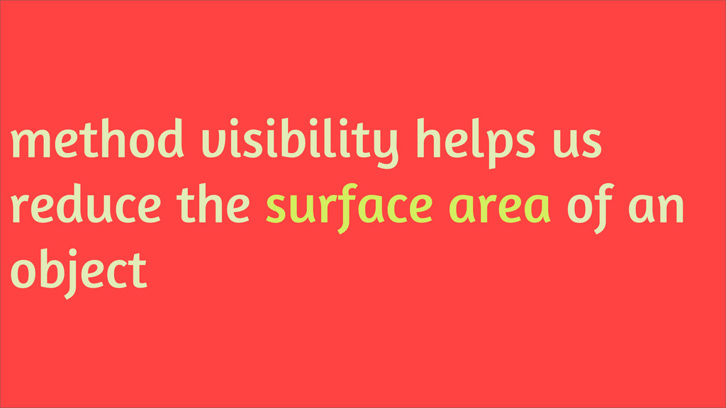 method visibility helps us reduce the surface a...