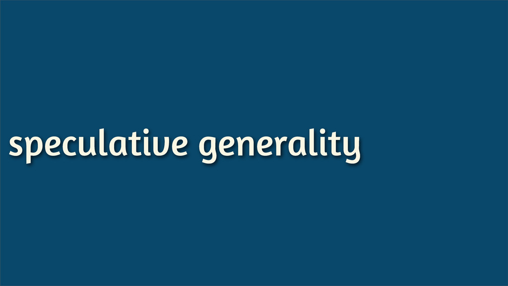 speculative generality