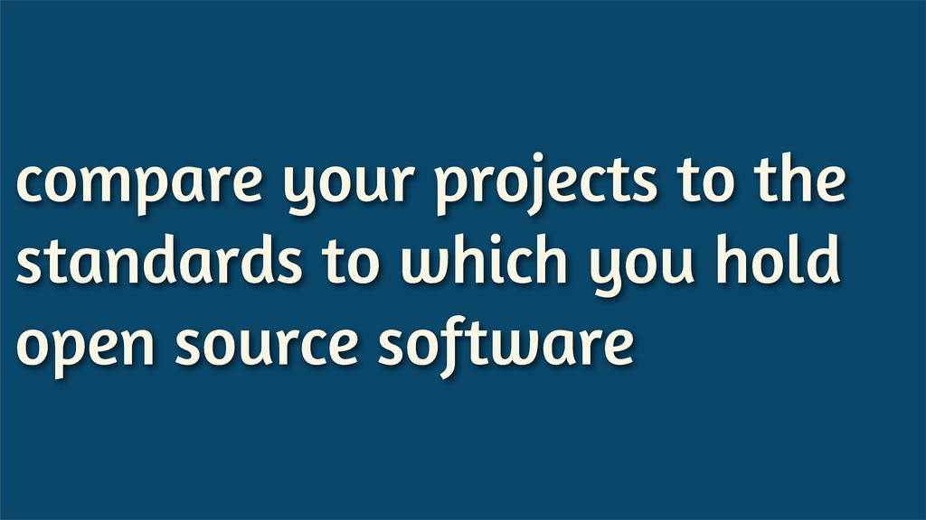 compare your projects to the standards to which...