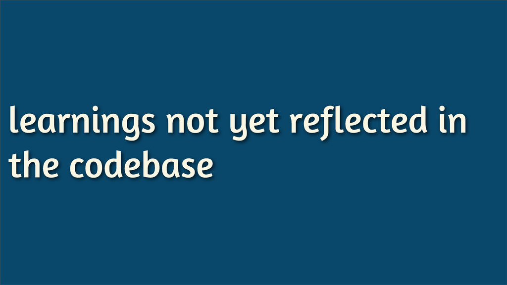 learnings not yet reflected in the codebase