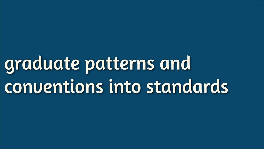 graduate patterns and conventions into standards
