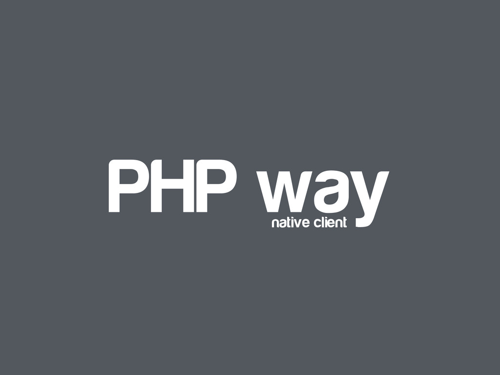 PHP way native client