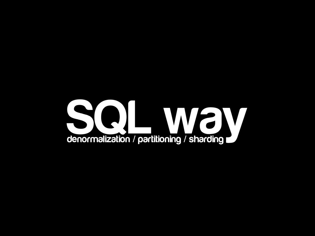 SQL way denormalization / partitioning / shardi...