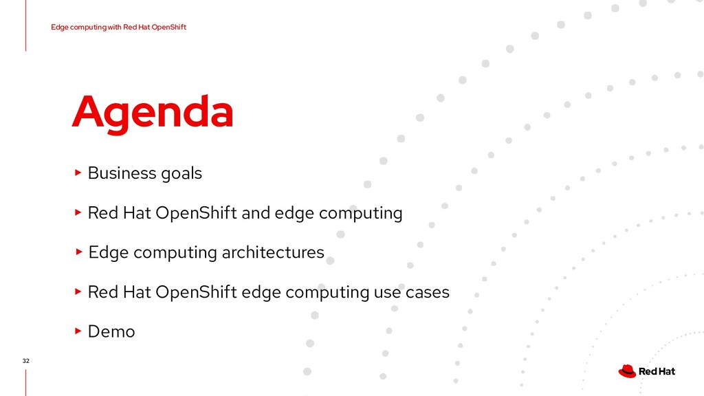 Edge computing with Red Hat OpenShift 32 Agenda...