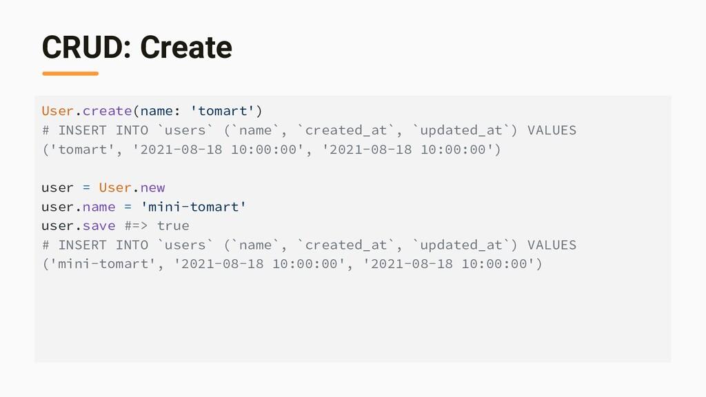 CRUD: Create User.create(name: 'tomart') # INSE...