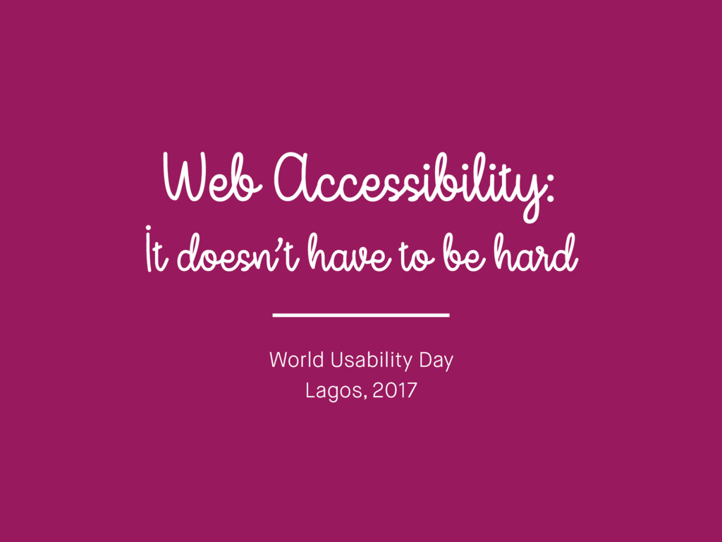 Web Accessibility: It doesn't have to be hard W...