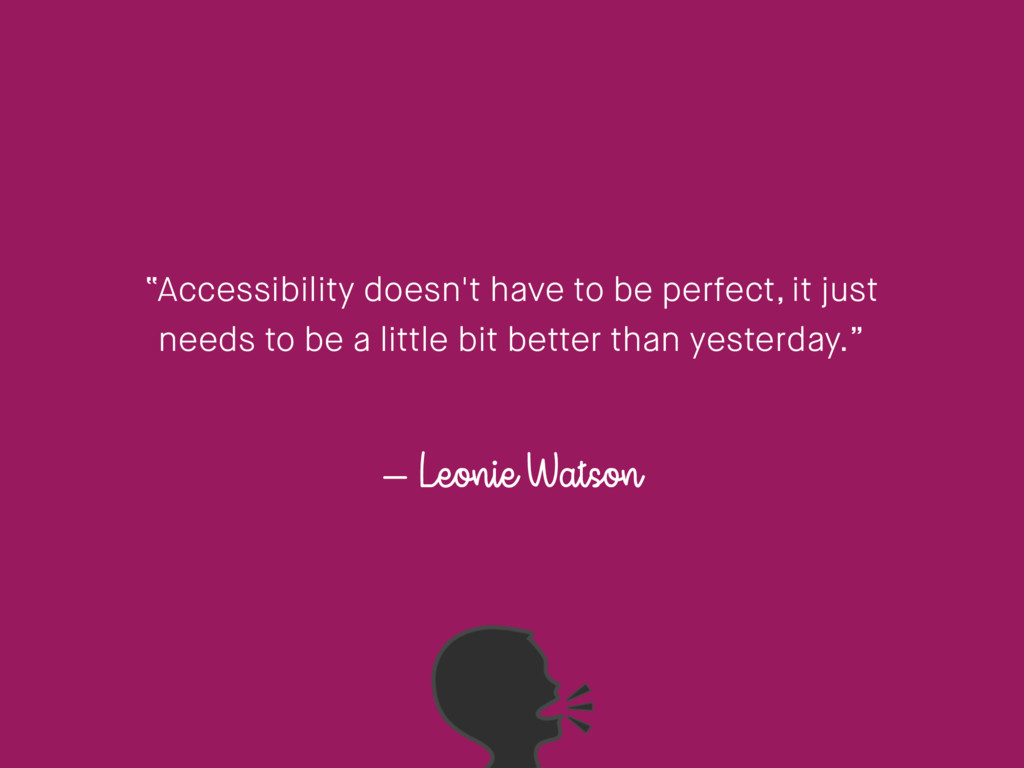 """– Leonie Watson """"Accessibility doesn't have to ..."""