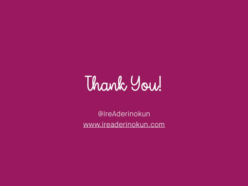 Thank You! @IreAderinokun www.ireaderinokun.com