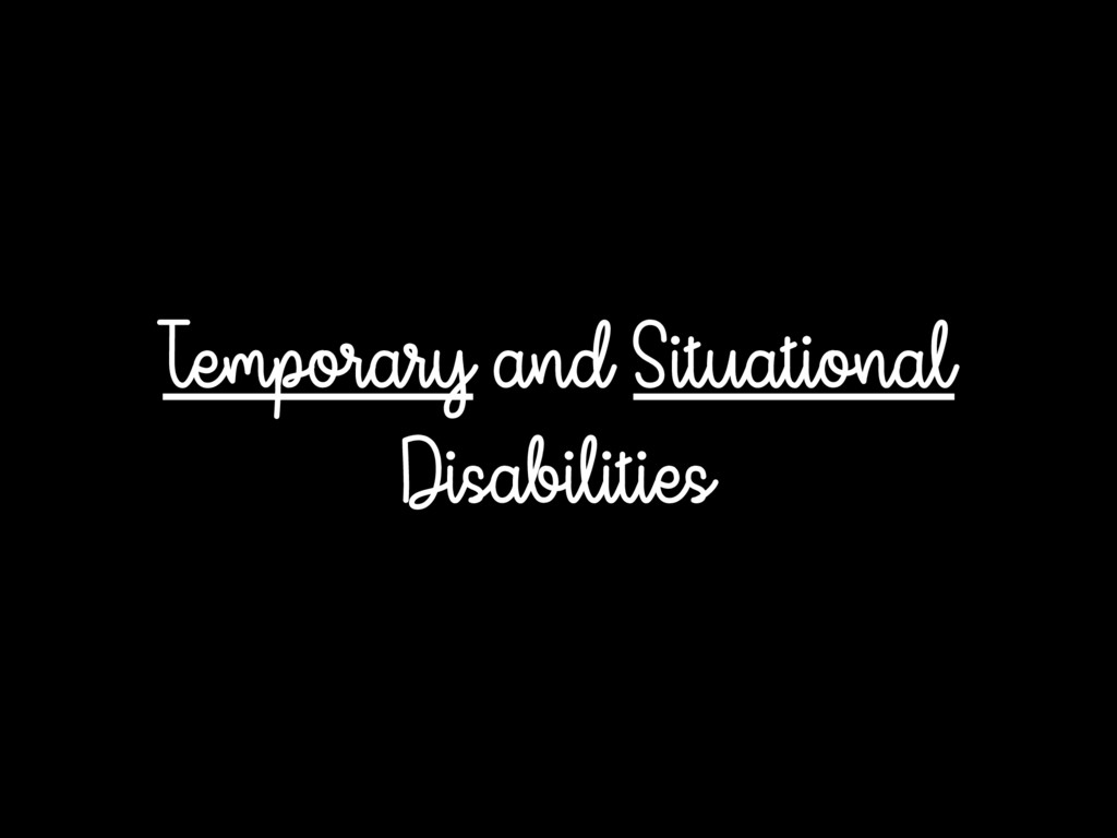 Temporary and Situational Disabilities