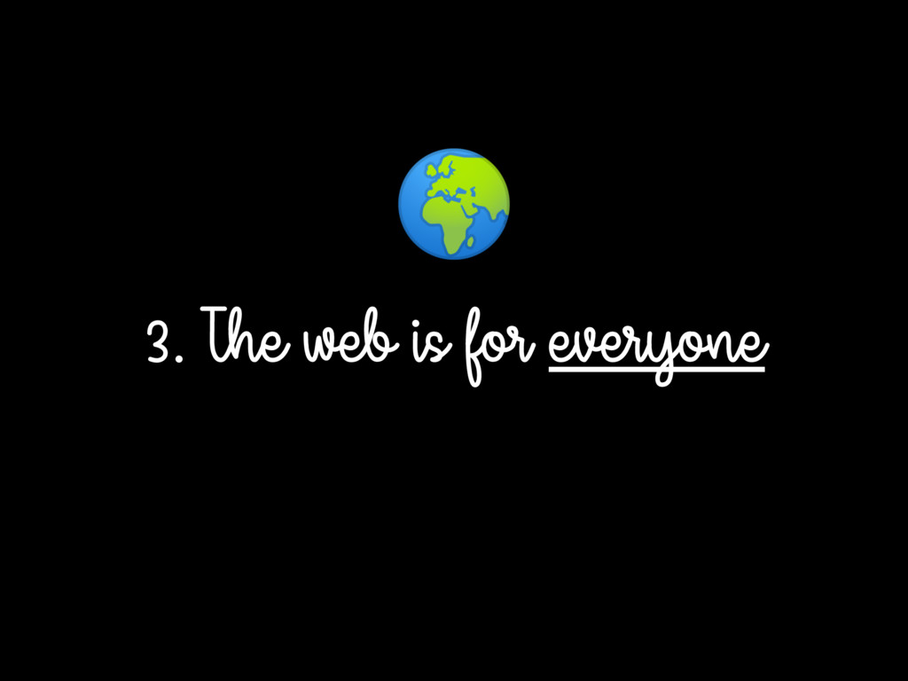 3. The web is for everyone