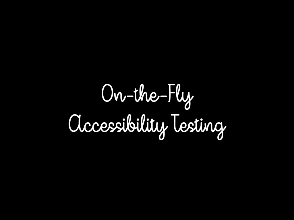 On-the-Fly Accessibility Testing
