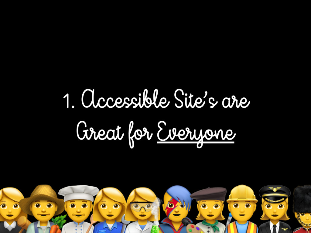 1. Accessible Site's are Great for Everyone