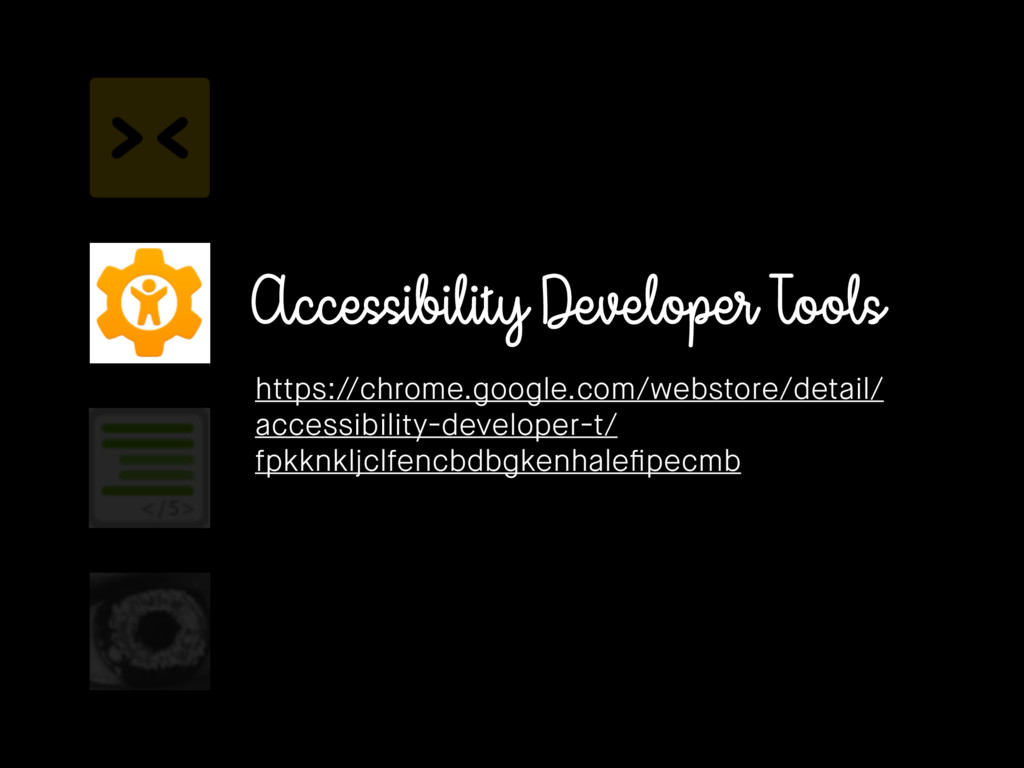 Accessibility Developer Tools https://chrome.go...