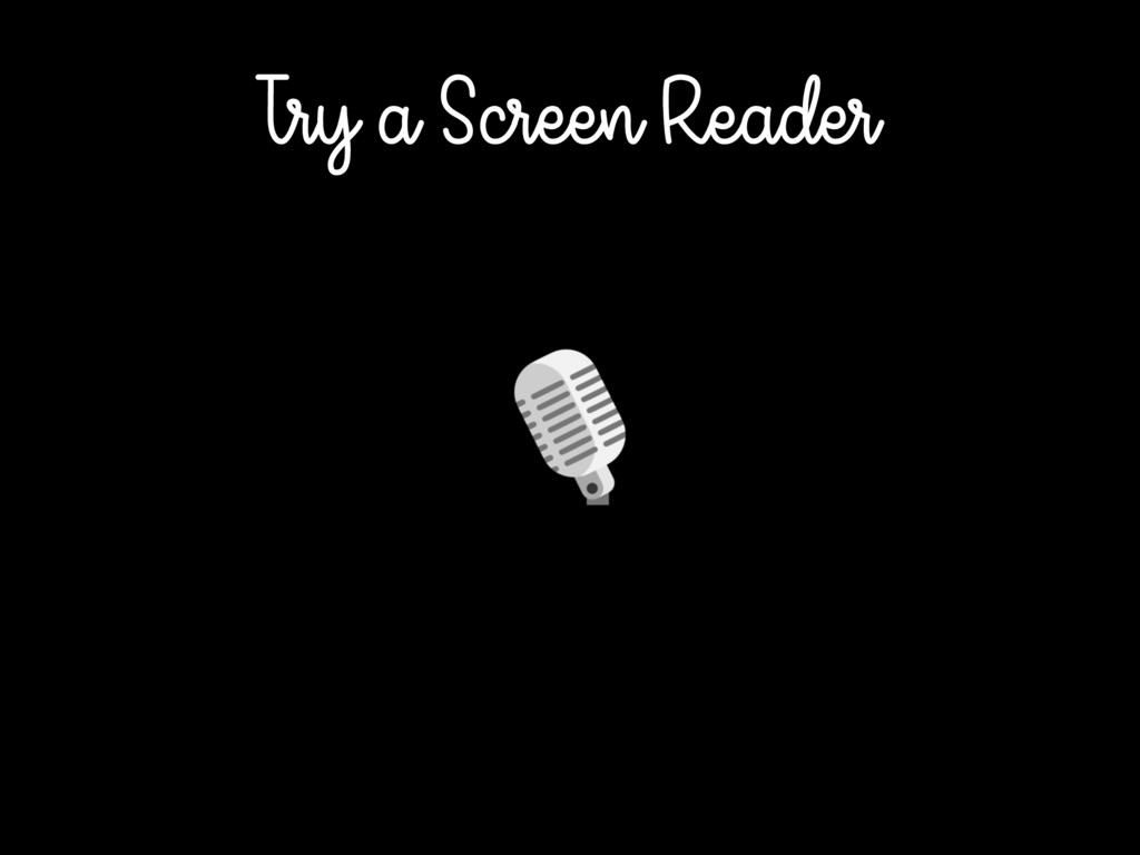 Try a Screen Reader