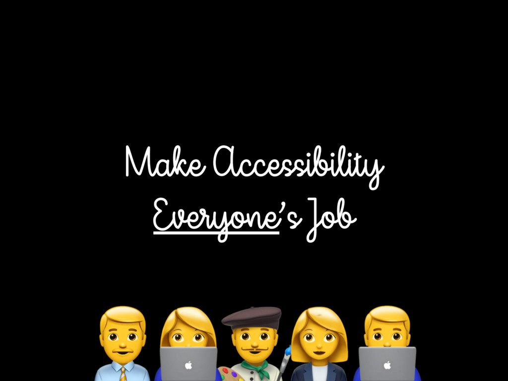 Make Accessibility Everyone's Job