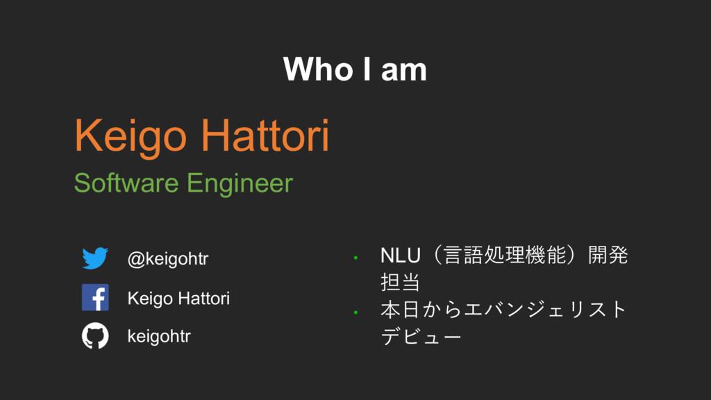 @keigohtr Keigo Hattori keigohtr Who I am Keigo...