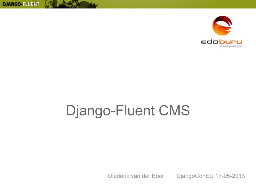 Django-Fluent CMS Diederik van der Boor DjangoC...